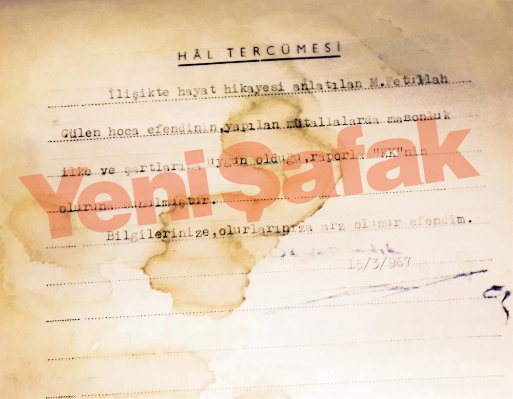 Hal Tercümesi başlıklı belgeye göre Fethullah Gülen \nHür ve Kabul Edilmiş Büyük \nMason Locası'na ilk olarak \n15 Mart 1967'de kabul edildi.