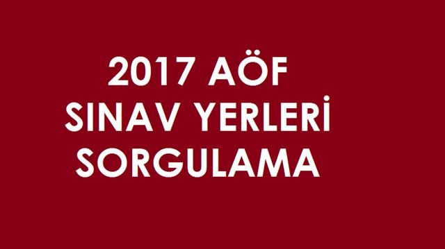 2017 AÖF sınav yerleri sorgulama