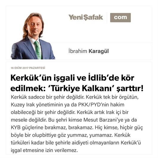 Kerkük'ün işgali ve İdlib'de kör edilmek: 'Türkiye Kalkanı' şarttır!