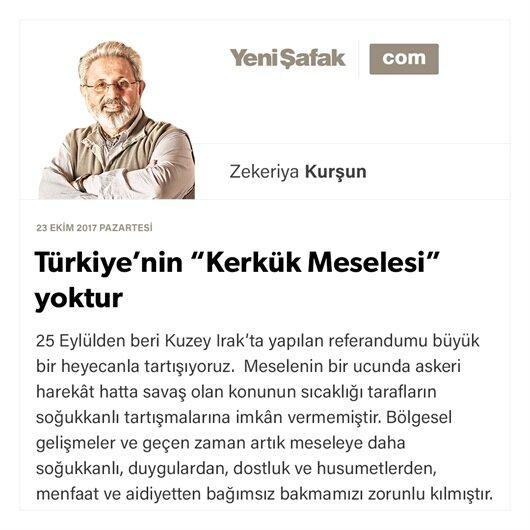 """Türkiye'nin """"Kerkük Meselesi"""" yoktur"""