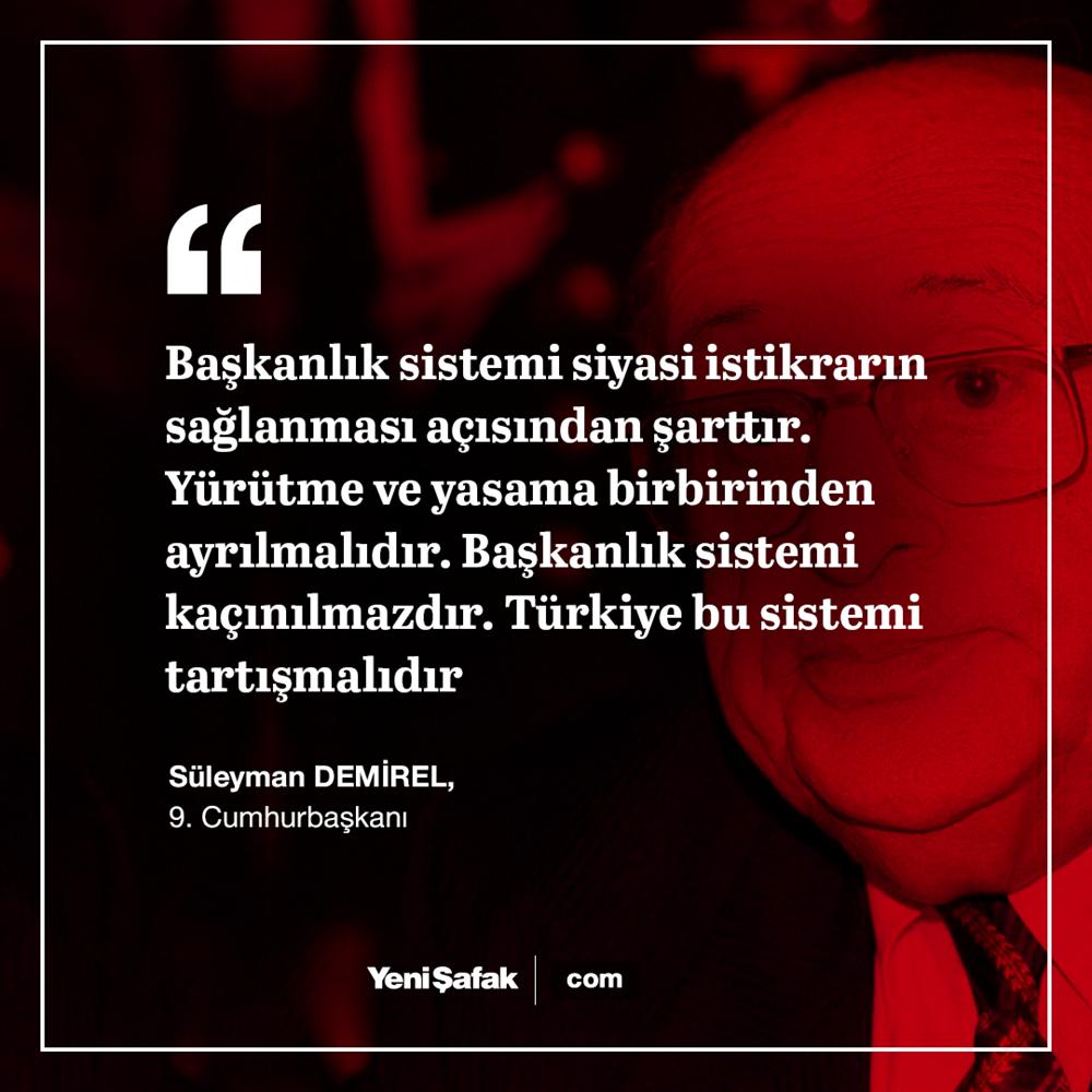 9. Cumhurbaşkanı Süleyman Demirel, Türkiye'nin istikrarı için sistem değişikliğini öneriyordu.