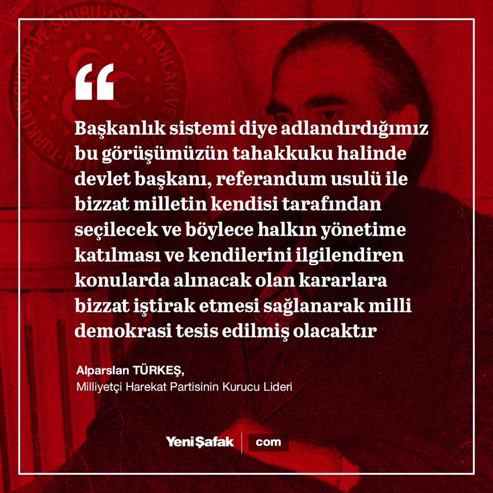 MHP'nin kurucu lideri Alparslan Türkeş, Başkanlık sisteminin halkın yönetime katılımı için önemli olduğunu savundu.