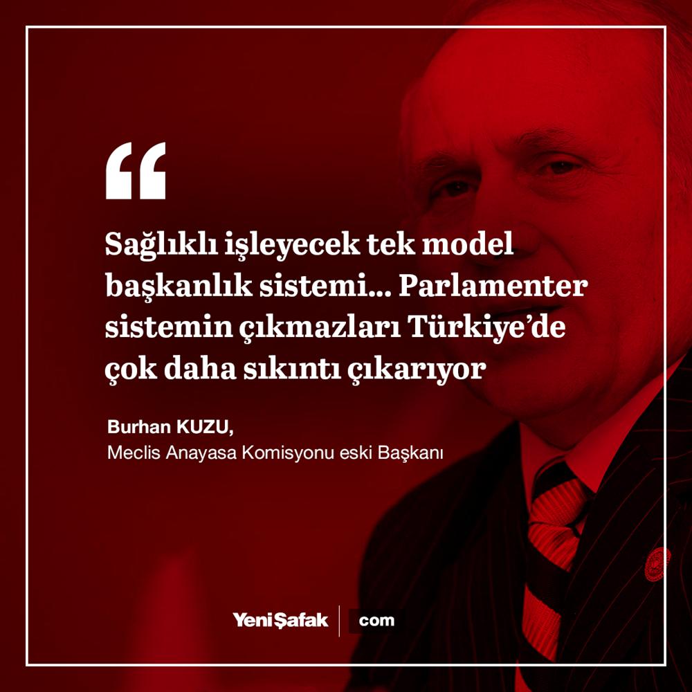 TBMM Eski Anayasa Komisyonu Başkanı Burhan Kuzu, parlamenter sistemin krizlere yol açtığını söyledi.