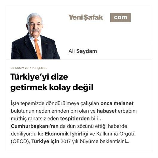 Türkiye'yi dize getirmek kolay değil