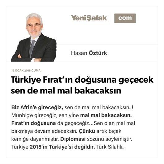 Türkiye Fırat'ın doğusuna geçecek sen de mal mal bakacaksın