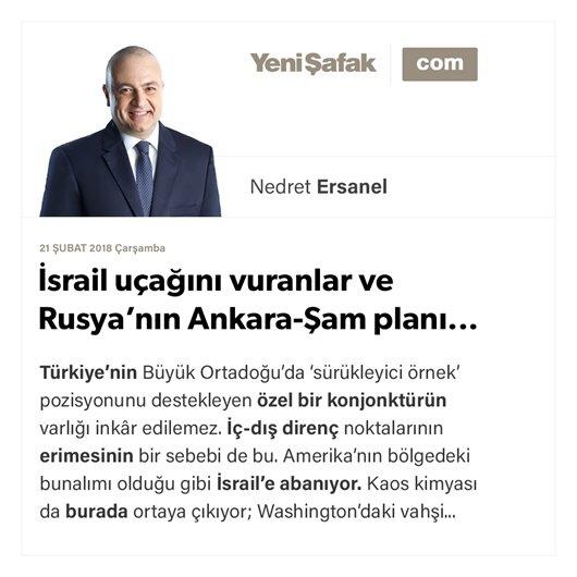 İsrail uçağını vuranlar ve Rusya'nın Ankara-Şam planı...