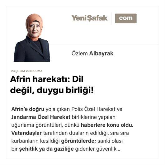 Afrin harekatı: Dil değil, duygu birliği!