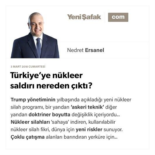 Türkiye'ye nükleer saldırı nereden çıktı?
