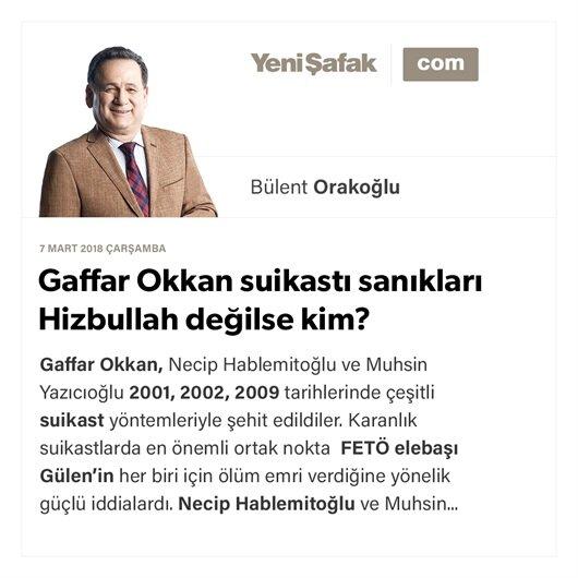 Gaffar Okkan suikastı sanıkları Hizbullah değilse kim?