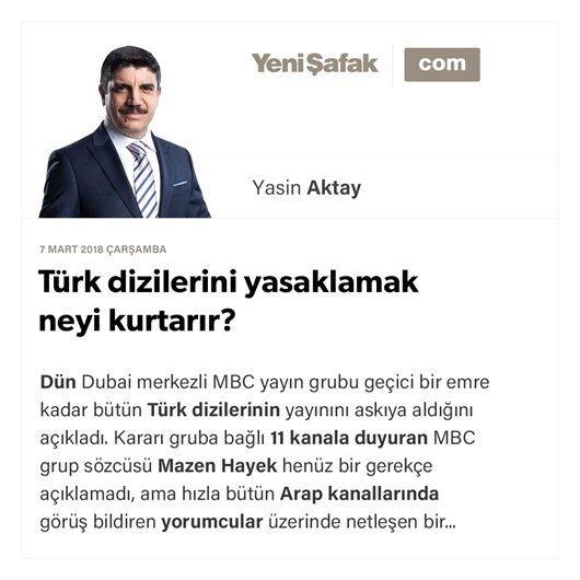 Türk dizilerini yasaklamak neyi kurtarır?