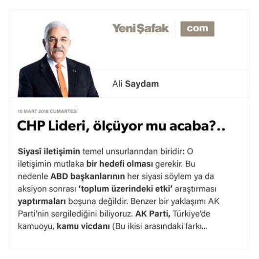 CHP Lideri, ölçüyor mu acaba?..