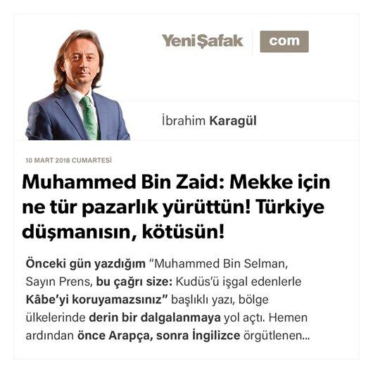 Muhammed Bin Zaid: Mekke için ne tür pazarlık yürüttün! Türkiye düşmanısın, kötüsün!