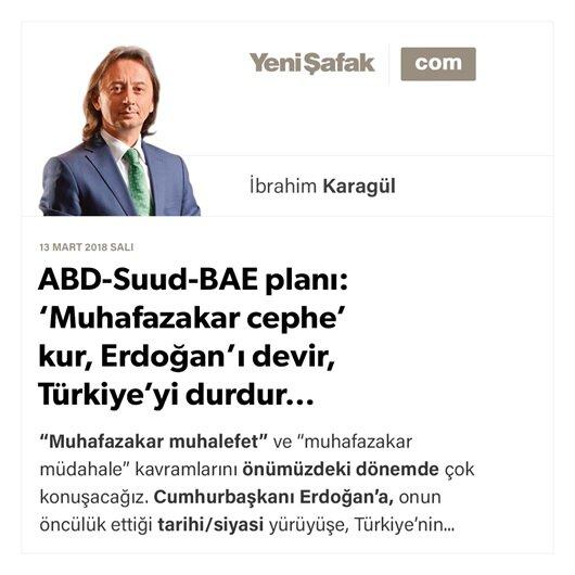 ABD-Suud-BAE planı: 'Muhafazakar cephe' kur, Erdoğan'ı devir, Türkiye'yi durdur…