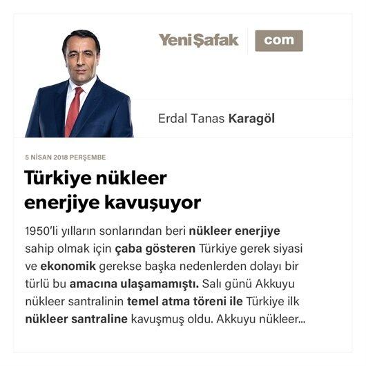 Türkiye nükleer enerjiye kavuşuyor