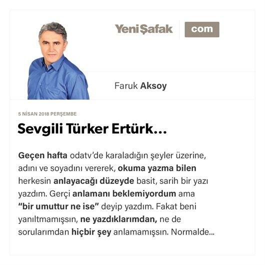 Sevgili Türker Ertürk…