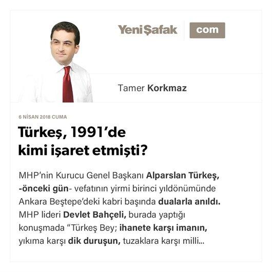 Türkeş, 1991'de kimi işaret etmişti?