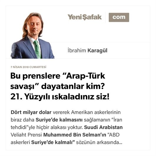 """Bu prenslere """"Arap-Türk savaşı"""" dayatanlar kim? 21. Yüzyılı ıskaladınız siz!"""