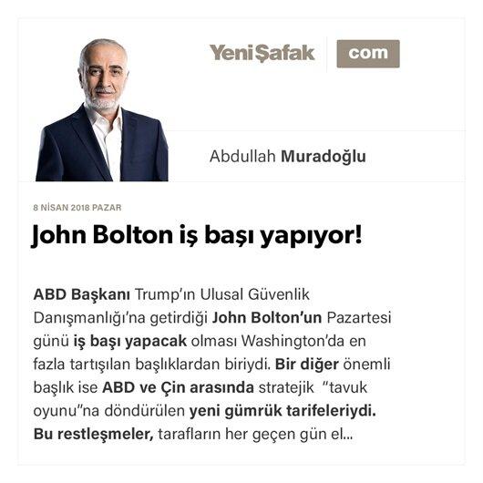 John Bolton iş başı yapıyor!