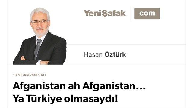 Afganistan ah Afganistan... Ya Türkiye olmasaydı!