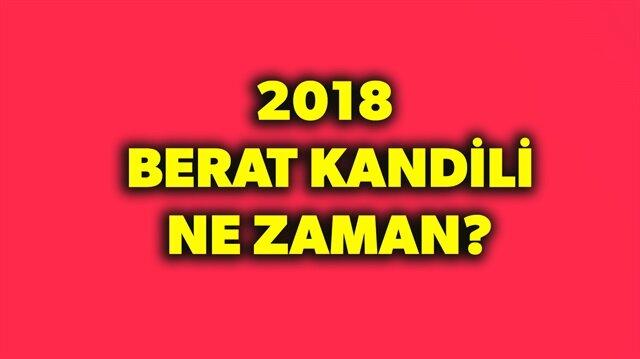 2018 Berat Kandili ne zaman? sorusunun yanıtı haberimizde.