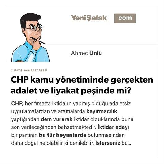 CHP kamu yönetiminde gerçekten adalet ve liyakat peşinde mi?