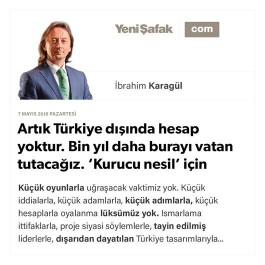 Artık Türkiye dışında hesap yoktur. Bin yıl daha burayı vatan tutacağız. 'Kurucu nesil' için seferberlik zamanı!