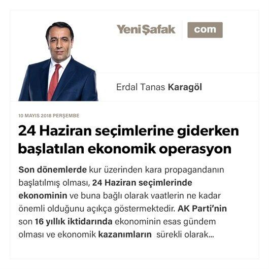 24 Haziran seçimlerine giderken başlatılan ekonomik operasyon