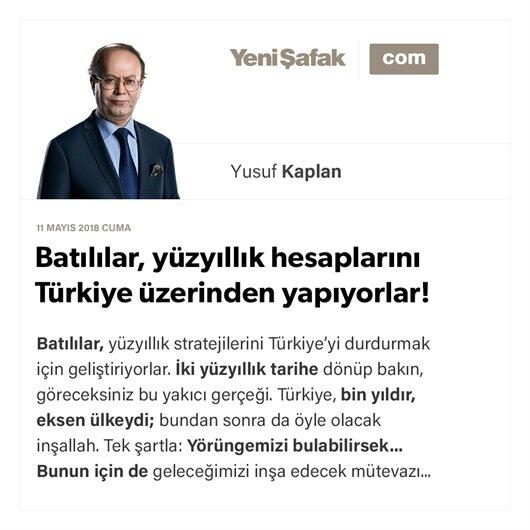 Batılılar, yüzyıllık hesaplarını Türkiye üzerinden yapıyorlar!