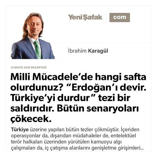 """Milli Mücadele'de hangi safta olurdunuz? """"Erdoğan'ı devir. Türkiye'yi durdur"""" tezi bir saldırıdır. Bütün senaryoları çökecek."""