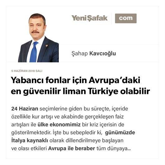 Yabancı fonlar için Avrupa'daki en güvenilir liman Türkiye olabilir