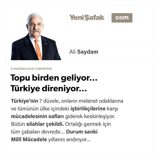 Topu birden geliyor… Türkiye direniyor…