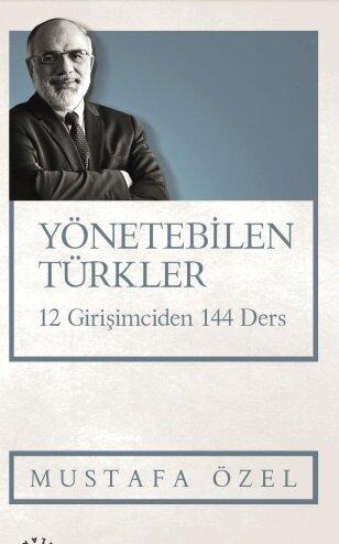 Mustafa ÖzelnYönetebilen Türkler n12 Girişimciden n144 DersnKüre Yayınların2018n 180 sayfa