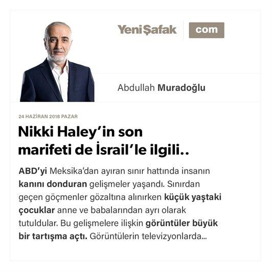 Nikki Haley'in son marifeti de İsrail'le ilgili..