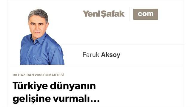 Türkiye dünyanın gelişine vurmalı…