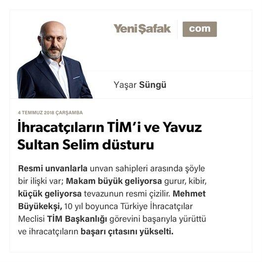İhracatçıların TİM'i ve Yavuz Sultan Selim düsturu