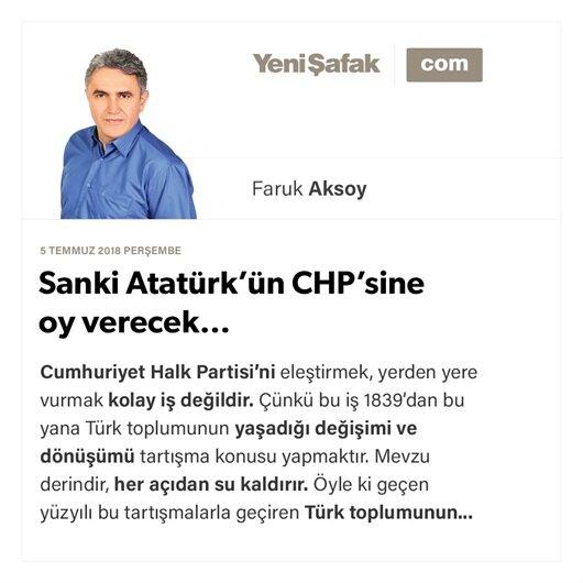 Sanki Atatürk'ün CHP'sine oy verecek…