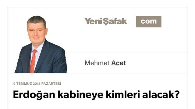 Erdoğan kabineye kimleri alacak?