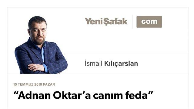 """Adnan Oktar'a canım feda"""