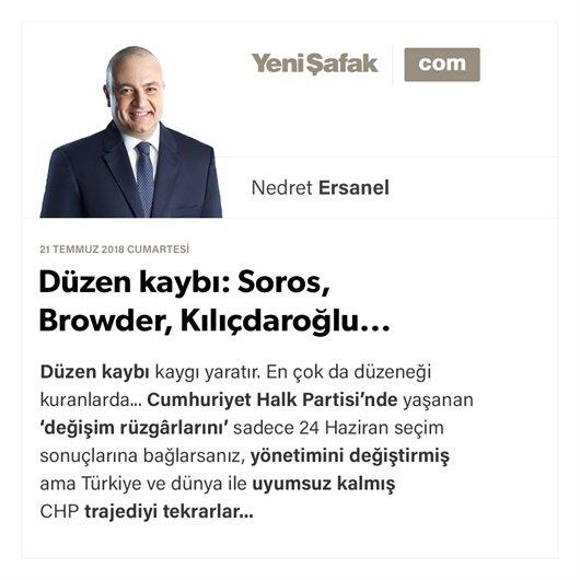 Düzen kaybı: Soros, Browder, Kılıçdaroğlu...