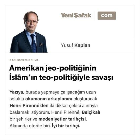 Amerikan jeo-politiğinin İslâm'ın teo-politiğiyle savaşı