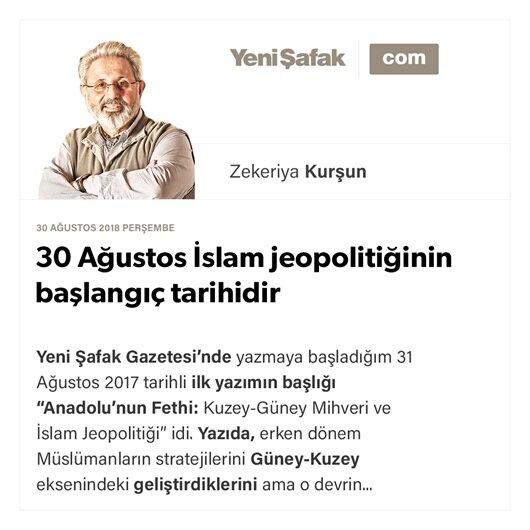30 Ağustos İslam jeopolitiğinin başlangıç tarihidir