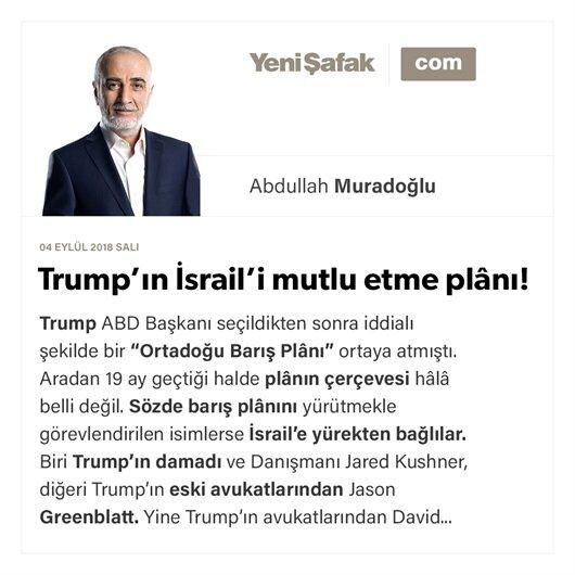 Trump'ın İsrail'i mutlu etme plânı!