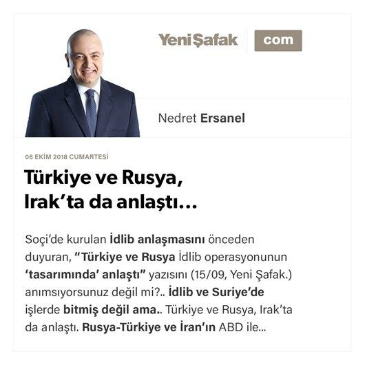 Türkiye ve Rusya, Irak'ta da anlaştı...