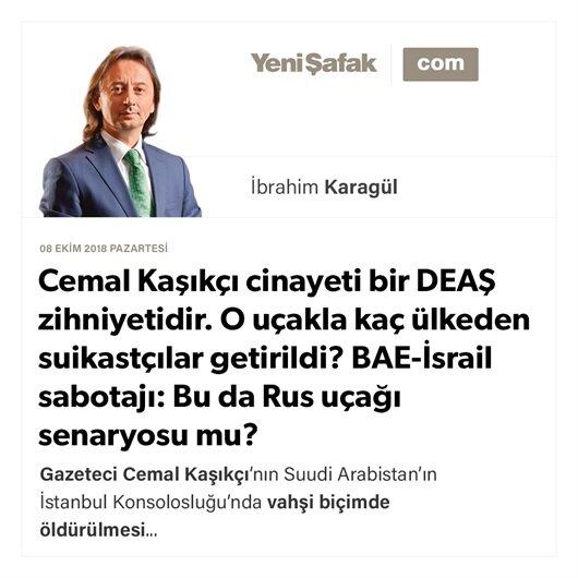 Cemal Kaşıkçı cinayeti bir DEAŞ zihniyetidir. O uçakla kaç ülkeden suikastçılar getirildi? BAE-İsrail sabotajı: Bu da Rus uçağı senaryosu mu?