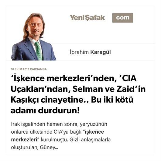 'İşkence merkezleri'nden, 'CIA Uçakları'ndan, Selman ve Zaid'in Kaşıkçı cinayetine.. Bu iki kötü adamı durdurun!