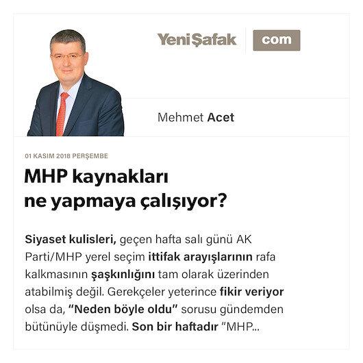 MHP kaynakları ne yapmaya çalışıyor?