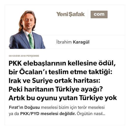 * PKK elebaşlarının kellesine ödül, bir Öcalan'ı teslim etme taktiği: * Irak ve Suriye ortak haritası: Peki haritanın Türkiye ayağı? * Artık bu oyunu yutan Türkiye yok