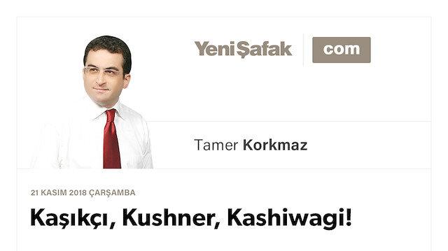 Kaşıkçı, Kushner, Kashiwagi!