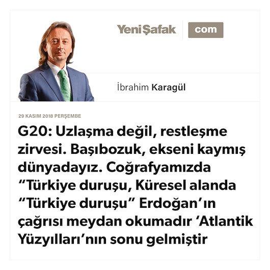 """* G20: Uzlaşma değil, restleşme zirvesi. Başıbozuk, ekseni kaymış dünyadayız. * Coğrafyamızda """"Türkiye duruşu, Küresel alanda """"Türkiye duruşu"""" * Erdoğan'ın çağrısı meydan okumadır 'Atlantik Yüzyılları'nın sonu gelmiştir"""