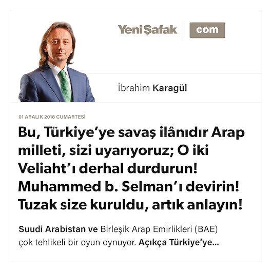 * Bu, Türkiye'ye savaş ilânıdır * Arap milleti, sizi uyarıyoruz; O iki Veliaht'ı derhal durdurun! Muhammed b. Selman'ı devirin! * Tuzak size kuruldu, artık anlayın!